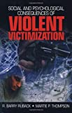 img - for Social and Psychological Consequences of Violent Victimization by Richard Barry Ruback (2001-07-30) book / textbook / text book