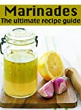 Marinades :The Ultimate Recipe Guide - Over 30 Delicious & Best Selling Recipes