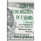 Zero to $100 Million in Five Years!, Jerry L. Clum, 0976445956