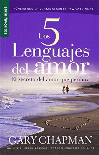 Los 5 Lenguajes del Amor: El Secreto del Amor Que Perdura (Favoritos) (Spanish Edition)