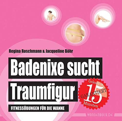 Badenixe sucht Traumfigur: Fitnessübungen für die Wanne (wasserfest - Badebuch für Erwachsene) (Badebücher für Erwachsene)