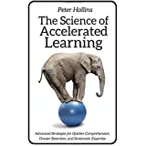 The Science of Accelerated Learning: Advanced Strategies for Quicker Comprehensi (Learning how to Learn)