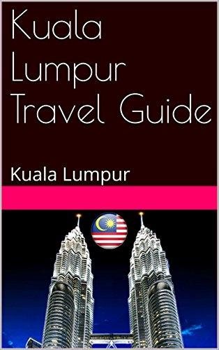 Kuala Lumpur Travel Guide: Kuala Lumpur