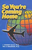 So You're Coming Home, J. Stewart Black and Hal Gregersen, 096631803X