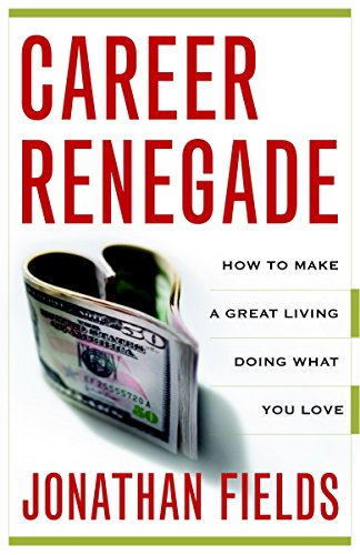Career Renegade: How to Make a Great Living Doing What You Love [Jonathan Fields] (Tapa Blanda)