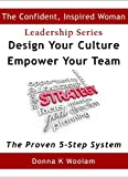 Design Your Culture ~ Empower Your Team: How Your Leadership Can Build a Good Organization into a Great Team (Confident, Inspired Woman Leadership Series Book 1)