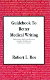 Guidebook to Better Medical Writing, Iles, Robert L., 0966183118