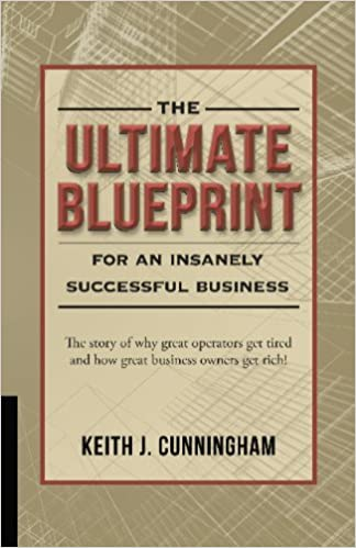 By keith j cunningham the ultimate blueprint for an insanely by keith j cunningham the ultimate blueprint for an insanely successful business first amazon books fandeluxe Gallery