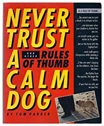 Never Trust a Calm Dog: And Other Rules of Thumb