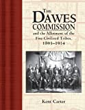 Dawes Commission: And the Allotment of the Five Civilized Tribes, 1893-1914