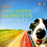 NPR Driveway Moments Dog Tales: Radio Stories That Won't Let You Go |  NPR