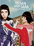 Tegan and Sara: It's Not Fun, Don't Do It!