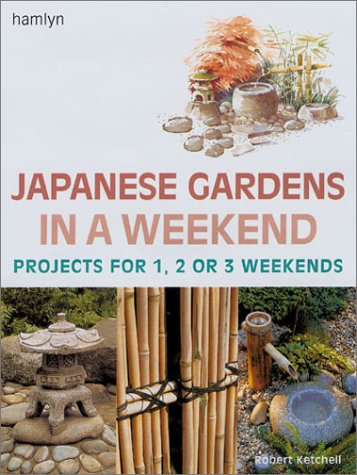 Japanese Gardens in a Weekend: Projects for 1, 2 or 3 Weekends (Bench Garden Arch)