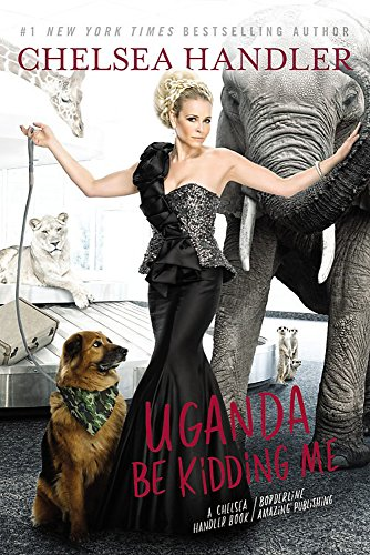 Book cover from Uganda Be Kidding Me by Chelsea Handler
