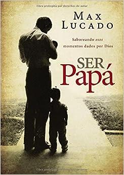 Book Ser Papa: Saboreando Esos Momentos Dados Por Dios