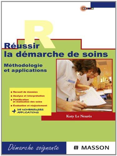 Réussir la démarche de soins: Méthodologie et applications (French Edition)