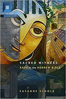 Book [(Sacred Witness : Rape in the Hebrew Bible)] [By (author) Susanne Scholz] published on (January, 2011)