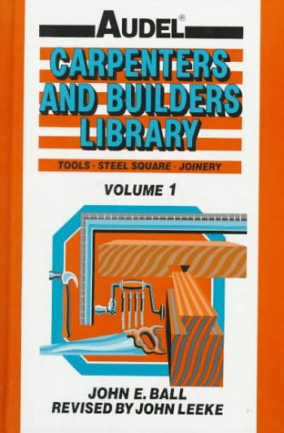 Audel Carpenters and Builders Library: Tools, Steel Square, Joinery (Carpenters & Builders Library)