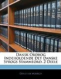 Dansk Ordbog Indeholdende Det Danske Sprogs Stammeord 2 Deele, Christian Molbech, 114346091X
