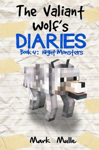 The Valiant Wolf's Diaries (Book 4): Night Monsters (An Unofficial Minecraft Book for Kids Ages 9 - 12 (Preteen) (Diary of a Valiant Wolf) (Volume 4)