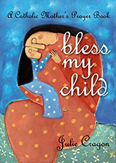 Amazon childrens catholic book for boys god made you watercolor bless my child a catholic mothers prayer book negle Choice Image
