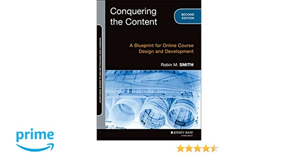 Conquering the content a blueprint for online course design and conquering the content a blueprint for online course design and development jossey bass guides to online teaching and learning robin m smith malvernweather Image collections