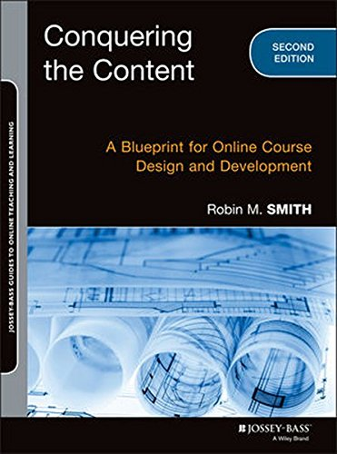 Conquering the Content: A Blueprint for Online Course Design and Development (Jossey-Bass Guides to Online Teaching and Learning)