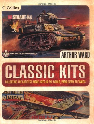 Classic Kits: Collecting the Greatest Model Kits in the World, from Airfix to Tamiya