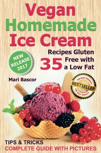 Vegan Homemade Ice Cream: 35 Recipes Gluten Free with a Low Fat (Black & White Edition) by Mari Bascor
