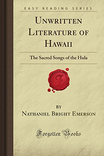 Unwritten Literature of Hawaii: The Sacred Songs of the Hula (Forgotten Books) ()