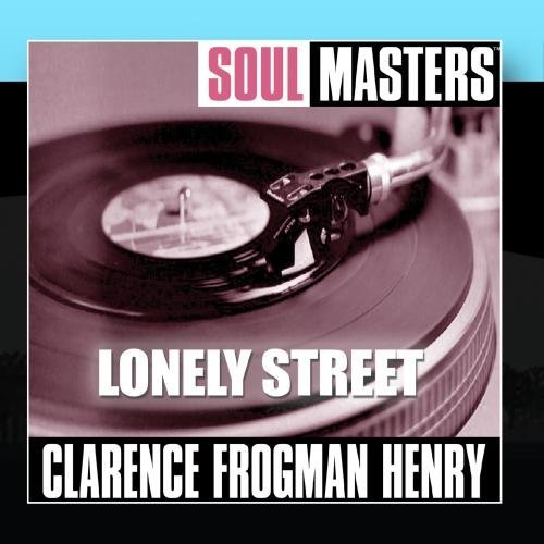 Soul Masters: Lonely Street by Clarence Frogman Henry