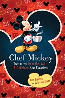 Chef Mickey: Treasures from the Vault & Delicious New Favorites (Disney Parks Souvenir Book, A) by [Brandon, Pam]
