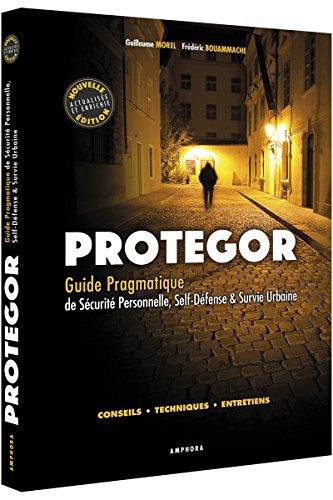 Protegor [nouvelle édition]: Guide pragmatique de sécurité personnelle, self-défense & survie urbaine
