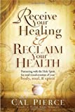 Receive Your Healing and Reclaim Your Health, Cal Pierce, 1616384832