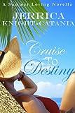 Cruise to Destiny (Contemporary Romance Novella) (Summer Loving Series Book 2)