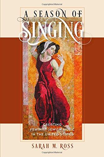 A Season of Singing: Creating Feminist Jewish Music in the United States (HBI Series on Jewish Women)