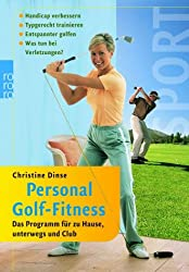 Personal Golf-Fitness: Das Programm für zu Hause, unterwegs und Club. Handicap verbessern. Typgerecht trainieren. Entspannter golfen. Was tun bei Verletzungen?