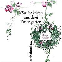 Köstlichkeiten aus dem Rosengarten: Rosige Rezepte