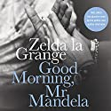 Good Morning, Mr. Mandela: A Memoir Audiobook by Zelda la Grange Narrated by Adjoa Andoh, Zelda la Grange