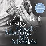 Good Morning, Mr. Mandela: A Memoir | Zelda la Grange