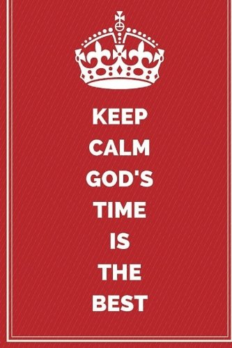 Keep Calm God's Time Is The Best: Motivational Journal Notebook To Write In For Men, Women, Girls, Boys, Lined Journal 6x9 200 Pages (Keep Calm Writing Notebooks Bible Christian) ebook