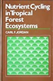 Nutrient Cycling in Tropical Forest Ecosystems : Principles and Their Application in Management and Conservation, Jordan, Carl F., 047190449X