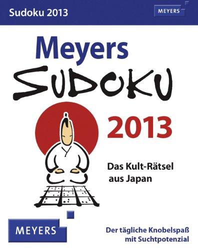 Meyers Sudoku 2013: Das Kult-Rätsel aus Japan. Der tägliche Knobelspaß mit Suchtpotenzial