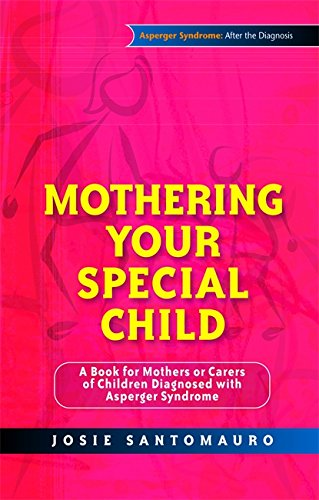Mothering Your Special Child: A Book for Mothers or Carers of Children Diagnosed with Asperger Syndrome (Asperger Syndro