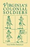 Virginia's Colonial Soldiers, Lloyd DeWitt Bockstruck, 080631219X