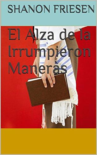 El Alza de la Irrumpieron Maneras (Spanish Edition)