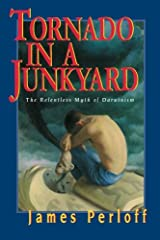 Tornado in a Junkyard: The Relentless Myth of Darwinism Paperback