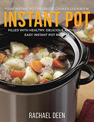 Instant Pot: Your Instant Pot Pressure Cooker Cookbook. Filled with Healthy, Delicious and Quick & Easy Instant Pot Recipes (Instant Pot Electrical Pressure Cooker Book 1)