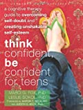 Think Confident, Be Confident for Teens, Marci G. Fox and Leslie Sokol, 1608821137