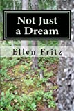 Not Just a Dream, Ellen Fritz, 1481912917